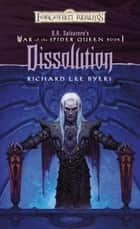Dissolution - R.A. Salvatore Presents The War of the Spider Queen, Book I ebook by