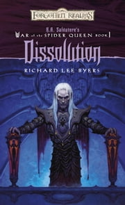 Dissolution - R.A. Salvatore Presents The War of the Spider Queen, Book I ebook by Richard Lee Byers