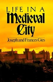 Life in a Medieval City ebook by Frances Gies,Joseph Gies