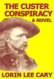 The Custer Conspiracy ebook by Lorin Lee Cary