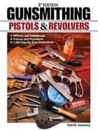Gunsmithing - Pistols and Revolvers ebook by Patrick Sweeney