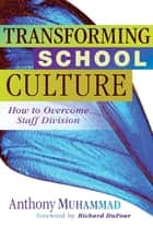 Transforming School Culture - How to Overcome Staff Division eBook by Anthony Muhammad