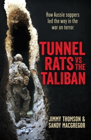 Tunnel Rats vs the Taliban - How Aussie sappers led the way in the war on terror ebook by Jimmy Thomson,Sandy MacGregor