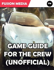 Game Guide for the Crew (Unofficial) ebook by Fusion Media