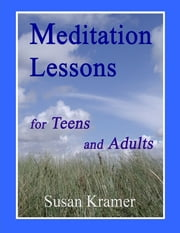 Meditation Lessons for Teens and Adults ebook by Susan Kramer