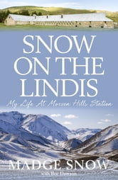 Snow on the Lindis - My Life at Morven Hills Station ebook by Bee Dawson,Madge Snow