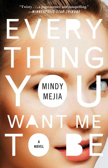 Everything You Want Me to Be - A Novel ebook by Mindy Mejia