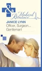 Officer, Surgeon...Gentleman! (Mills & Boon Medical) ebook by Janice Lynn