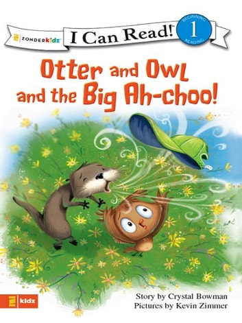 Otter and Owl and the Big Ah-choo! ebook by Crystal Bowman