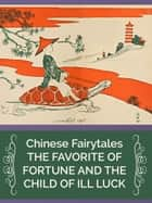THE FAVORITE OF FORTUNE AND THE CHILD OF ILL LUCK ebook by Chinese Fairytales