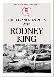 The Los Angeles Riots and Rodney King ebook by The New York Times