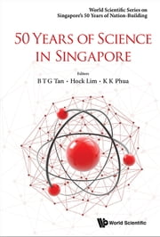 50 Years of Science in Singapore ebook by B T G Tan, Hock Lim, K K Phua;;