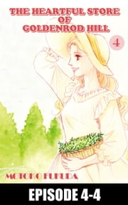 THE HEARTFUL STORE OF GOLDENROD HILL - Episode 4-4 ebook by Motoko Fukuda
