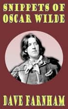 Snippets of Oscar Wilde ebook by Dave Farnham