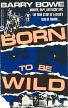 Born to Be Wild ebook by Barry Bowe