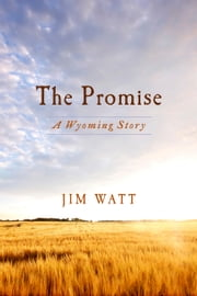 The Promise: A Wyoming Story ebook by Jim Watt