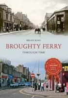 Broughty Ferry Through Time ebook by Brian King