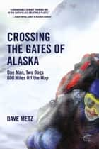 Crossing The Gates of Alaska ebook by Dave Metz