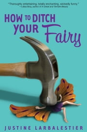 How to Ditch Your Fairy ebook by Justine Larbalestier