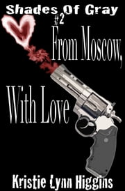 #2 Shades of Gray: From Moscow, With Love ebook by Kristie Lynn Higgins