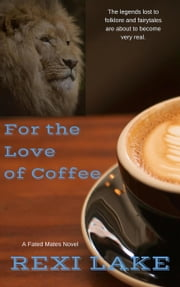 For The Love Of Coffee - Fated Mates, #1 ebook by Rexi Lake