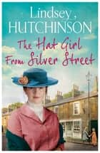 The Hat Girl From Silver Street - The heart-breaking new saga from Lindsey Hutchinson ebook by Lindsey Hutchinson