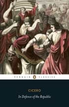 In Defence of the Republic ebook by Cicero