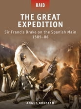 The Great Expedition: Sir Francis Drake on the Spanish Main 1585/86 ebook by Angus Konstam