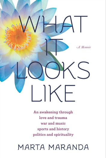 What It Looks Like (2nd Edition) - An awakening through love and trauma, war and music, sports and history, politics and spirituality ebook by Marta Maranda