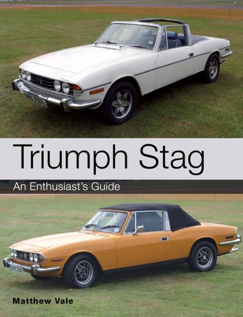Triumph Stag - An Enthusiast's Guide ebook by Matthew Vale