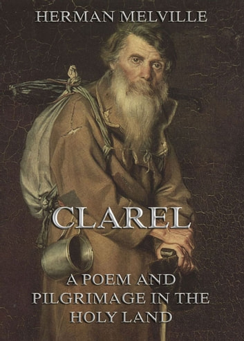 Clarel a poem and pilgrimage in the holy land ebook by herman clarel a poem and pilgrimage in the holy land ebook by herman melville fandeluxe Image collections