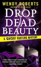 Drop Dead Beauty ebook by Wendy Roberts