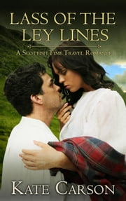 Lass of the Ley Lines (A Scottish Time Travel Romance) - The Ley Lines Series, #1 ebook by Kate Carson