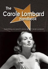 The Carole Lombard Handbook - Everything you need to know about Carole Lombard ebook by Smith, Emily