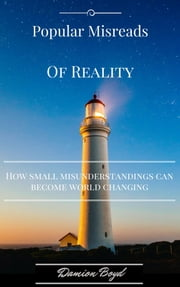 Popular Misreads Of Reality: How Small Misunderstandings Can Become World Changing ebook by Damion Boyd