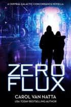 * Zero Flux, A Thrilling Space Opera Action Adventure with Mystery and Suspense - A Central Galactic Concordance Novella ebook by Carol Van Natta