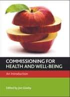 Commissioning for health and well-being ebook by Jon Glasby