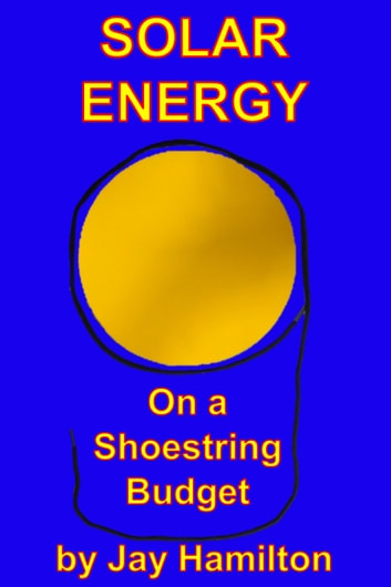 Solar Energy On A Shoestring Budget ebook by Jay Hamilton