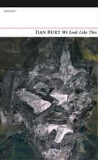 We Look Like This ebook by Dan Burt