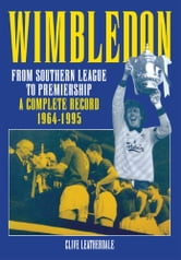 Wimbledon: From Southern League to Premiership 1964-1995 ebook by Clive Leatherdale
