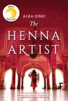 The Henna Artist ebook by Alka Joshi