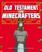 The Unofficial Old Testament for Minecrafters ebook by Garrett Romines, Christopher Miko
