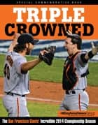 Triple Crowned - The San Francisco Giants' Incredible 2014 Championship Season ebook by Bay Area News Group