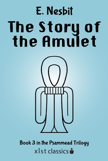 The Story of the Amulet (Psammead Trilogy # 3) ebook by E. Nesbit