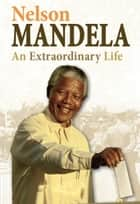 Nelson Mandela - An Extraordinary Life ebook by Ann Kramer