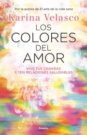 Los colores del amor - Vive tus chakras y ten relaciones saludables ebook by Karina Velasco