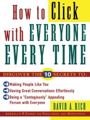 How to Click With Everyone Every Time ebook by Rich , David