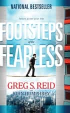 Footsteps of the Fearless - Futureproof Your Life ebook by Greg Reid, John Humphrey