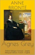 Agnes Grey (Édition bilingue: français - anglais / Bilingual Edition: French - English) ebook by Anne Brontë
