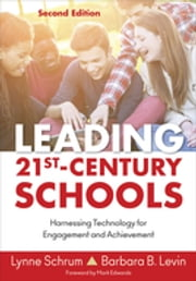 Leading 21st Century Schools - Harnessing Technology for Engagement and Achievement ebook by Lynne R. Schrum,Dr. Barbara B. Levin